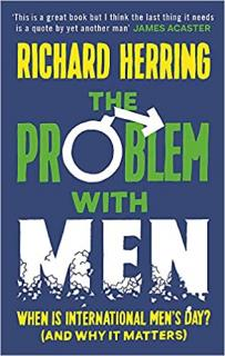 Christmas Books: The Problem with Men: When is it International Men's Day? (and why it matters) By Richard Herring